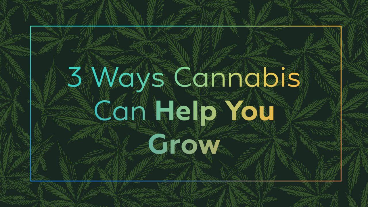 3 Ways Cannabis Can Help You Grow